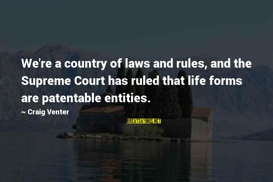 Life Re-evaluation Sayings By Craig Venter: We're a country of laws and rules, and the Supreme Court has ruled that life