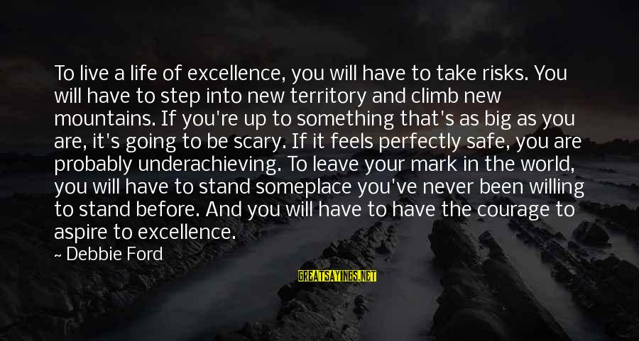 Life Re-evaluation Sayings By Debbie Ford: To live a life of excellence, you will have to take risks. You will have