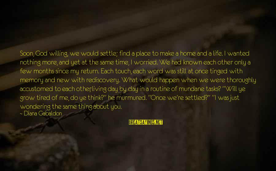 Life Re-evaluation Sayings By Diana Gabaldon: Soon, God willing, we would settle; find a place to make a home and a