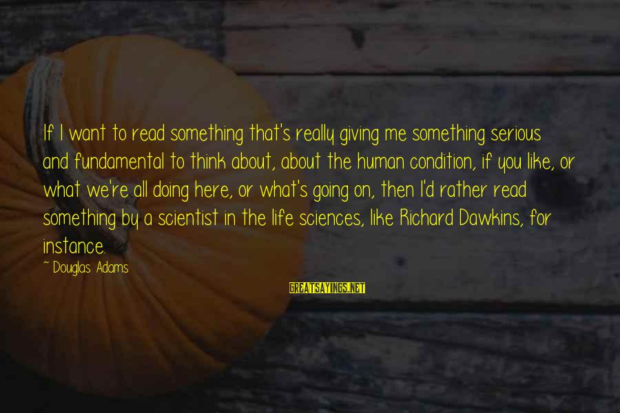 Life Re-evaluation Sayings By Douglas Adams: If I want to read something that's really giving me something serious and fundamental to