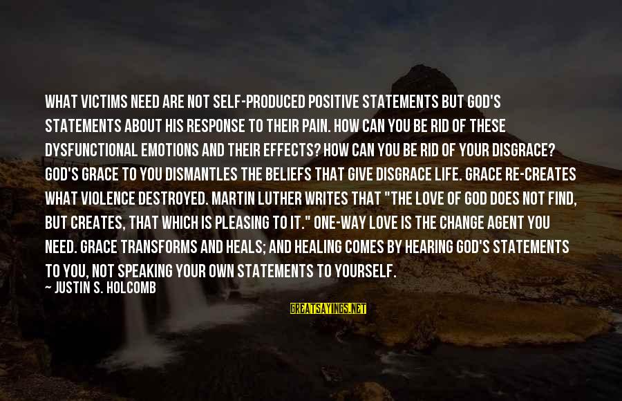 Life Re-evaluation Sayings By Justin S. Holcomb: What victims need are not self-produced positive statements but God's statements about his response to
