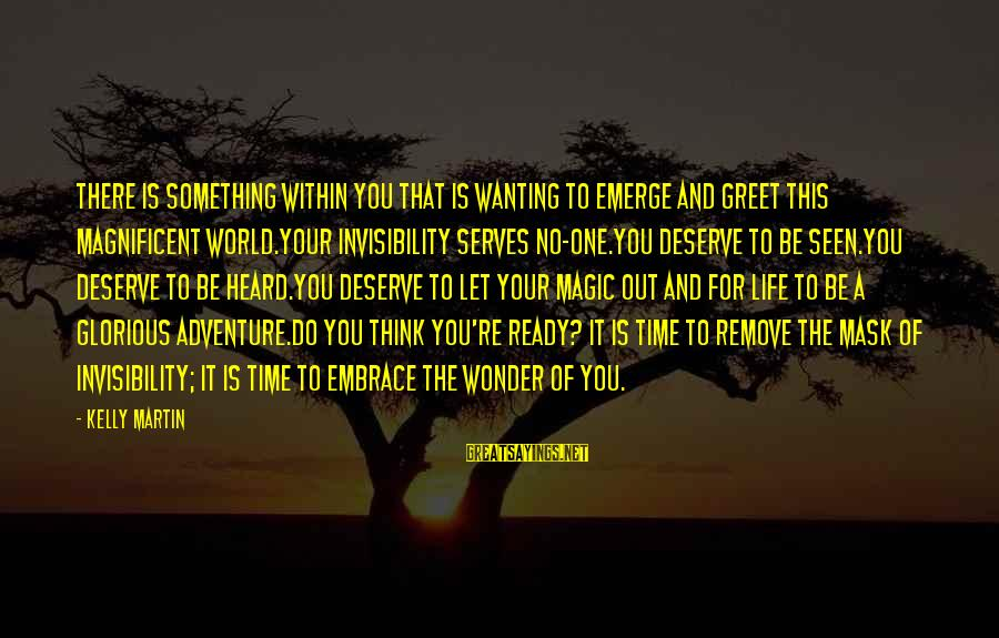 Life Re-evaluation Sayings By Kelly Martin: There is something within you that is wanting to emerge and greet this magnificent world.Your