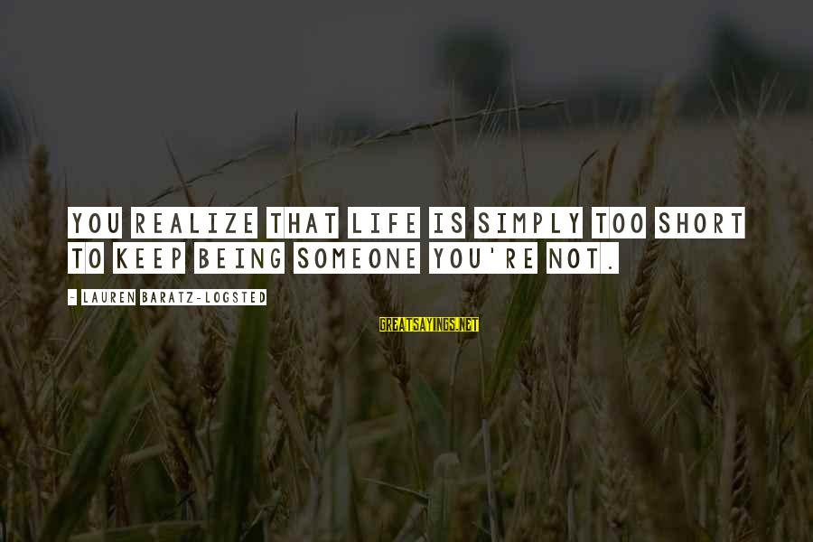 Life Re-evaluation Sayings By Lauren Baratz-Logsted: You realize that life is simply too short to keep being someone you're not.