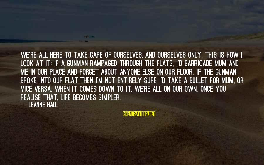 Life Re-evaluation Sayings By Leanne Hall: We're all here to take care of ourselves, and ourselves only. This is how I