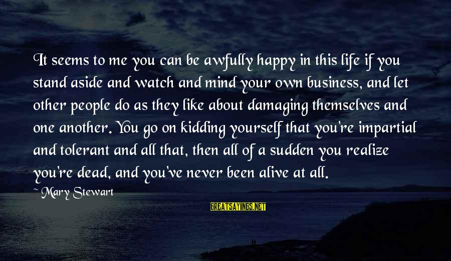 Life Re-evaluation Sayings By Mary Stewart: It seems to me you can be awfully happy in this life if you stand