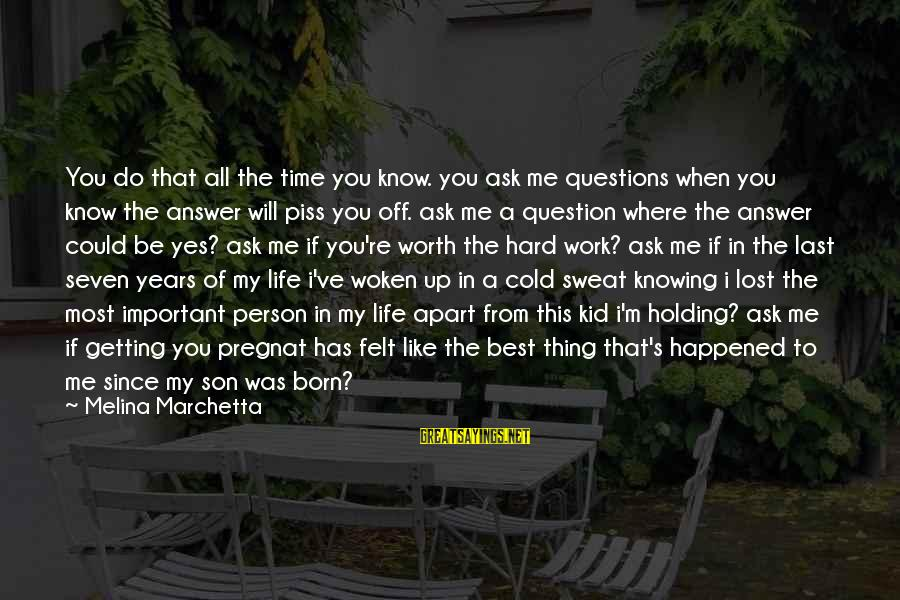 Life Re-evaluation Sayings By Melina Marchetta: You do that all the time you know. you ask me questions when you know