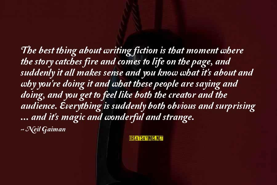 Life Re-evaluation Sayings By Neil Gaiman: The best thing about writing fiction is that moment where the story catches fire and