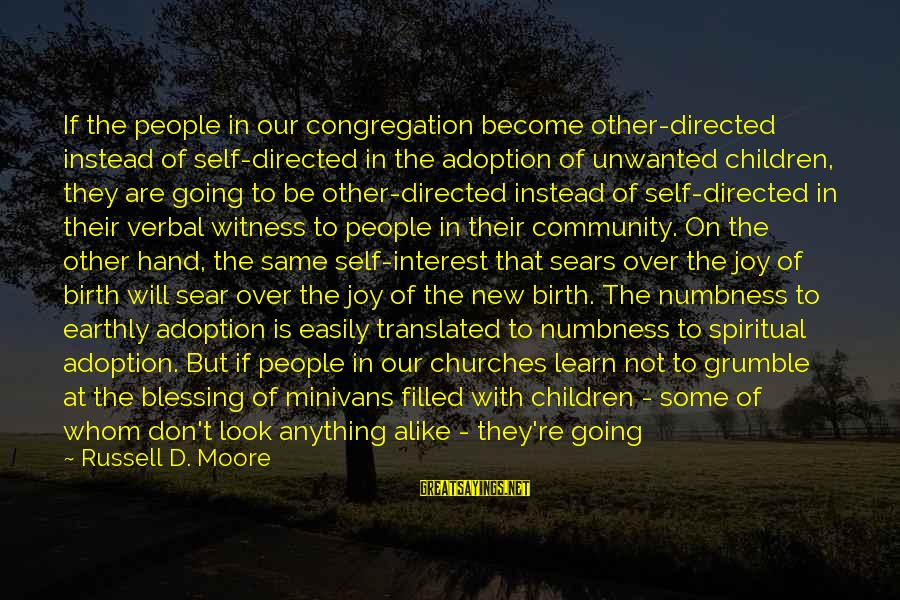 Life Re-evaluation Sayings By Russell D. Moore: If the people in our congregation become other-directed instead of self-directed in the adoption of