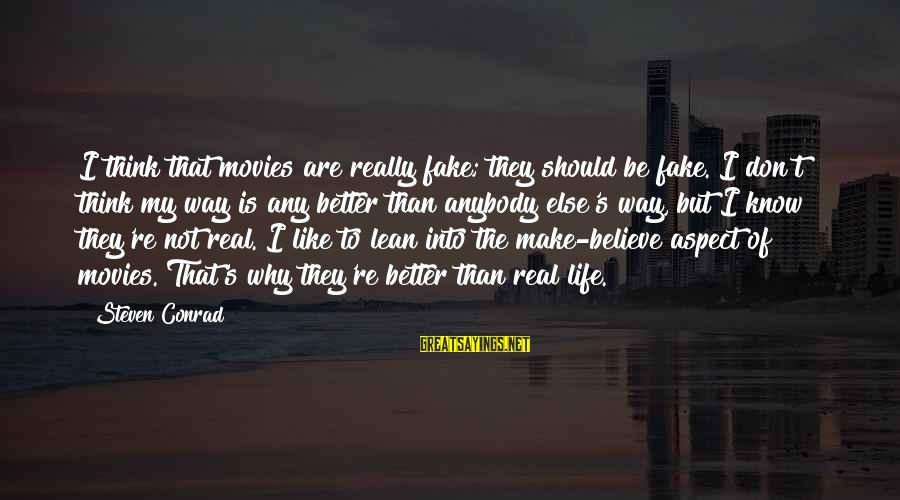 Life Re-evaluation Sayings By Steven Conrad: I think that movies are really fake; they should be fake. I don't think my
