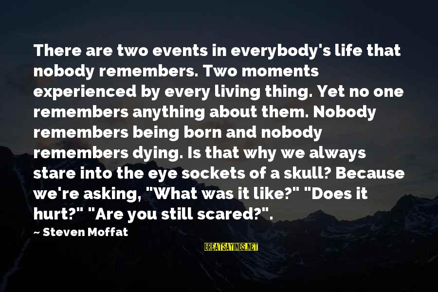 Life Re-evaluation Sayings By Steven Moffat: There are two events in everybody's life that nobody remembers. Two moments experienced by every