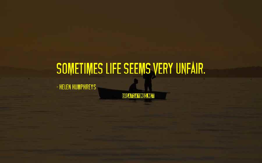 Life Seems So Unfair Sayings By Helen Humphreys: Sometimes life seems very unfair.