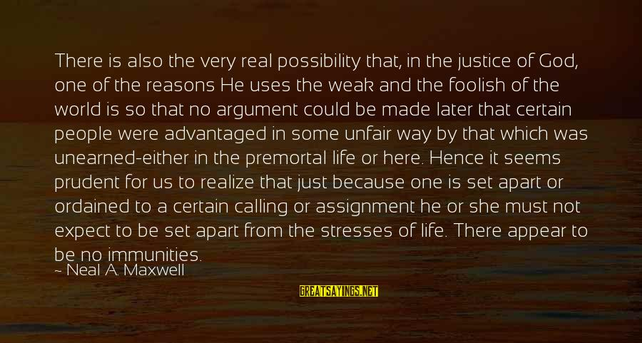 Life Seems So Unfair Sayings By Neal A. Maxwell: There is also the very real possibility that, in the justice of God, one of