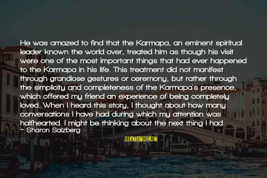 Life Seems So Unfair Sayings By Sharon Salzberg: He was amazed to find that the Karmapa, an eminent spiritual leader known the world