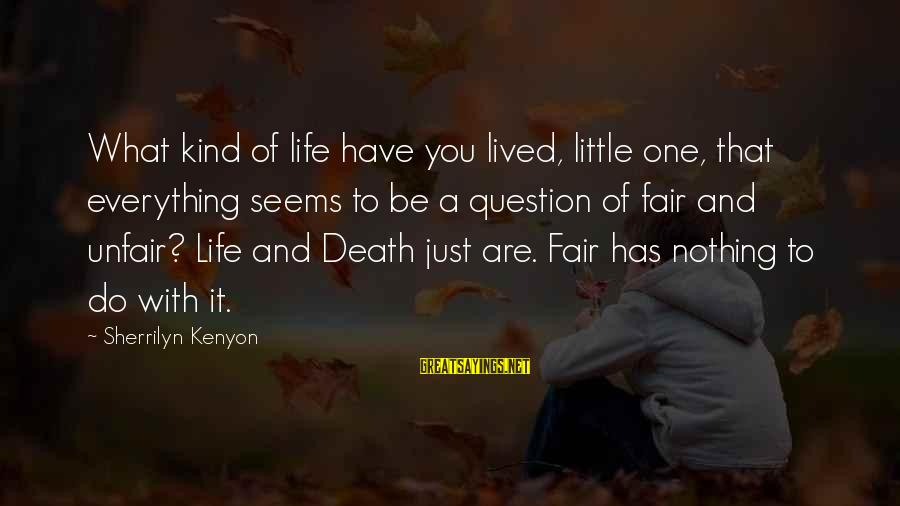 Life Seems So Unfair Sayings By Sherrilyn Kenyon: What kind of life have you lived, little one, that everything seems to be a