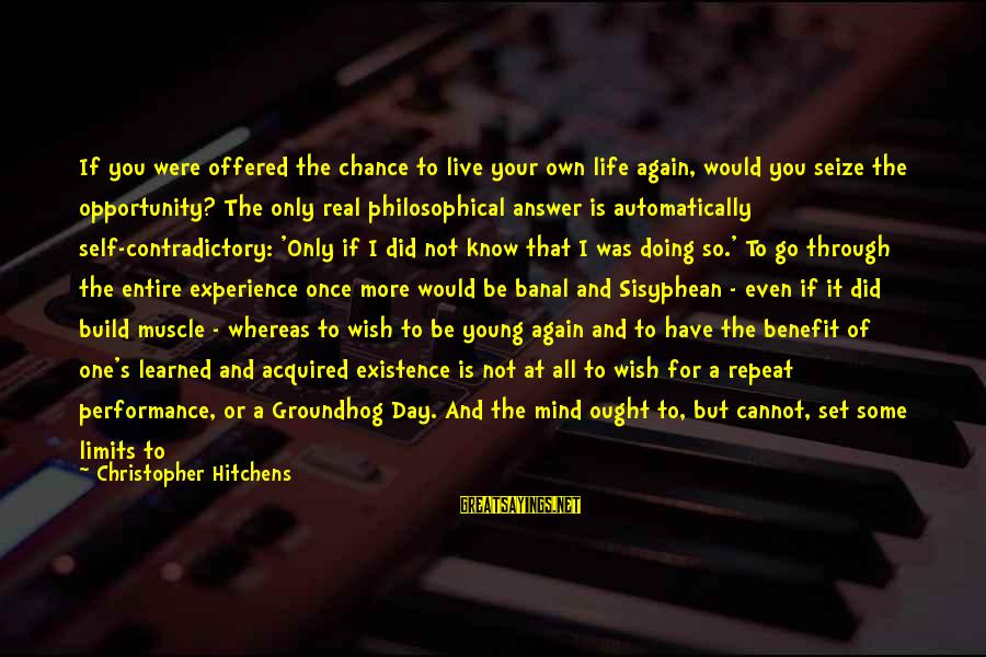 Life Seize The Day Sayings By Christopher Hitchens: If you were offered the chance to live your own life again, would you seize
