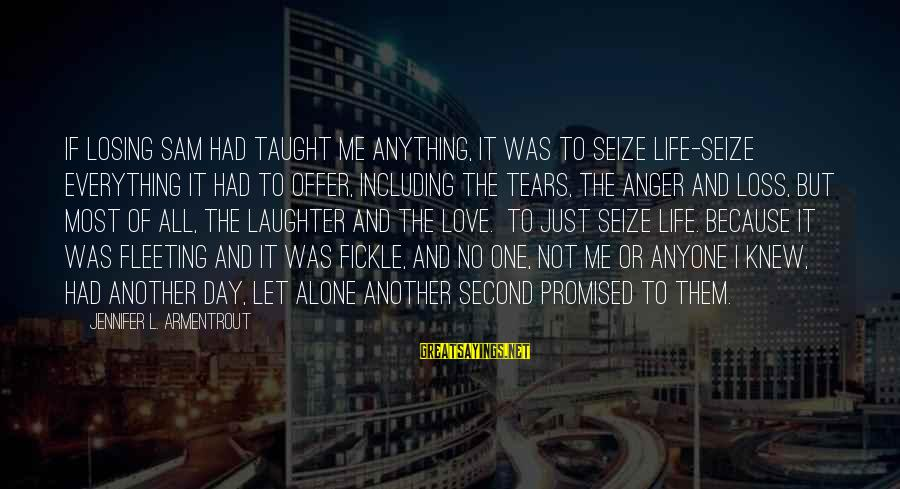 Life Seize The Day Sayings By Jennifer L. Armentrout: If losing Sam had taught me anything, it was to seize life-seize everything it had