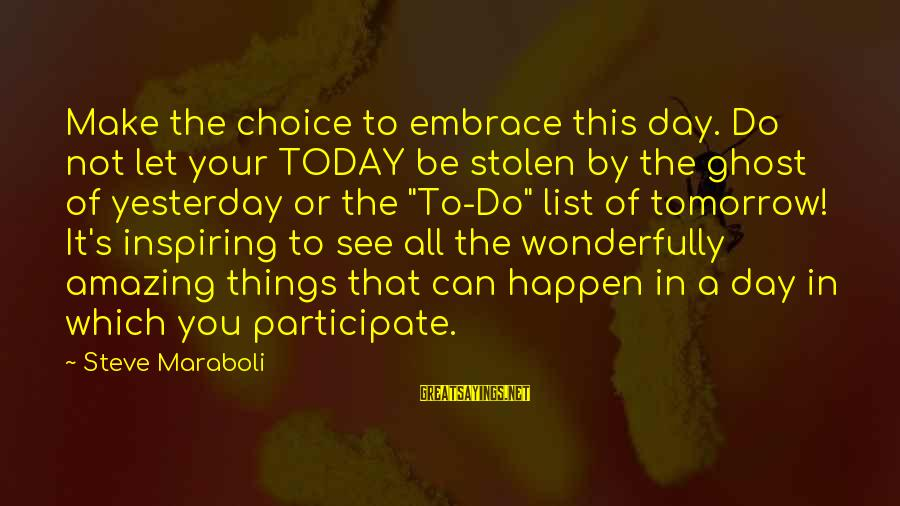 Life Seize The Day Sayings By Steve Maraboli: Make the choice to embrace this day. Do not let your TODAY be stolen by