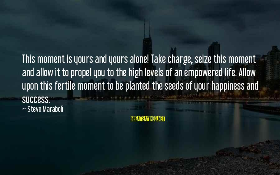 Life Seize The Day Sayings By Steve Maraboli: This moment is yours and yours alone! Take charge, seize this moment and allow it