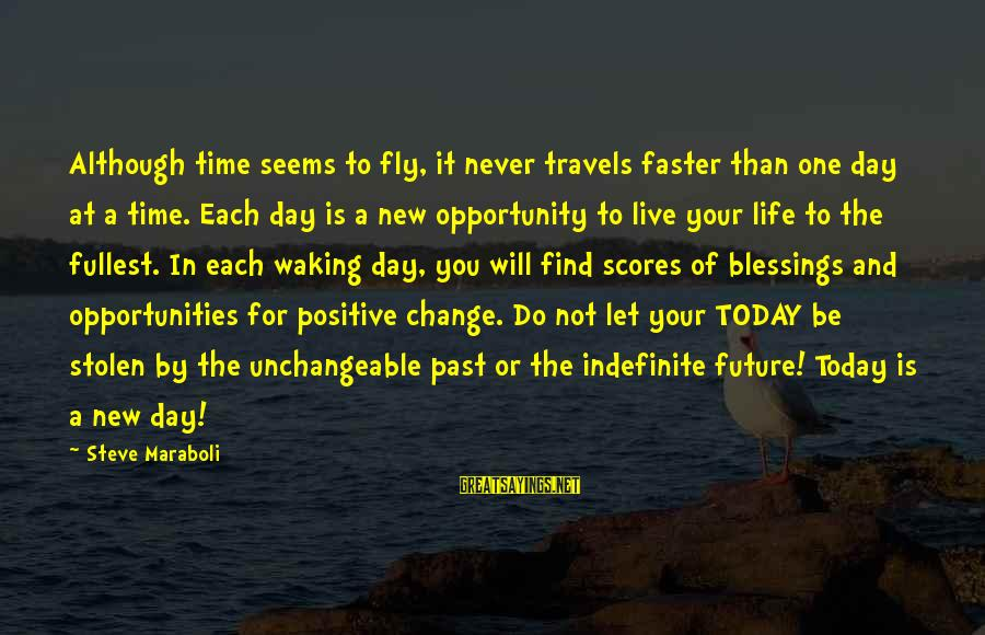 Life Seize The Day Sayings By Steve Maraboli: Although time seems to fly, it never travels faster than one day at a time.
