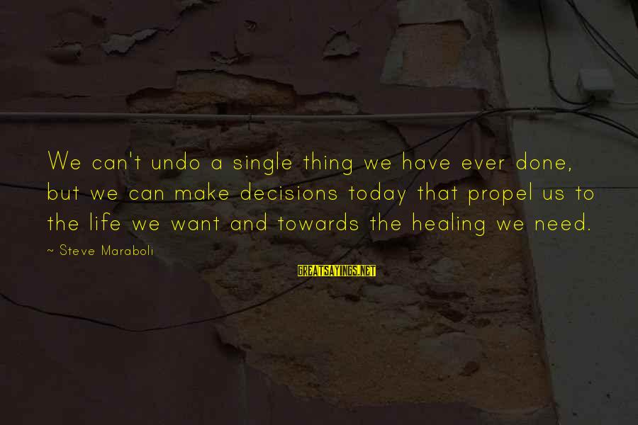 Life Seize The Day Sayings By Steve Maraboli: We can't undo a single thing we have ever done, but we can make decisions