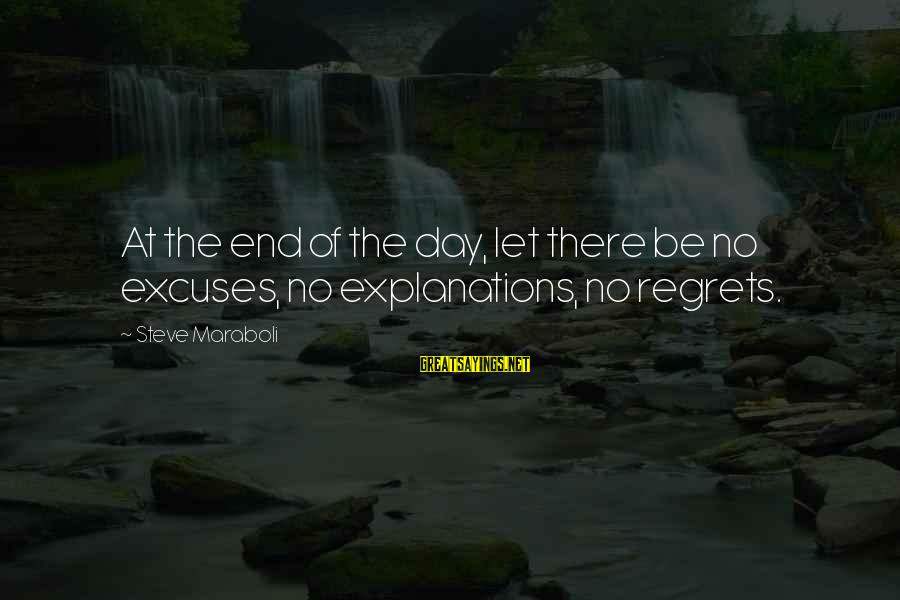 Life Seize The Day Sayings By Steve Maraboli: At the end of the day, let there be no excuses, no explanations, no regrets.