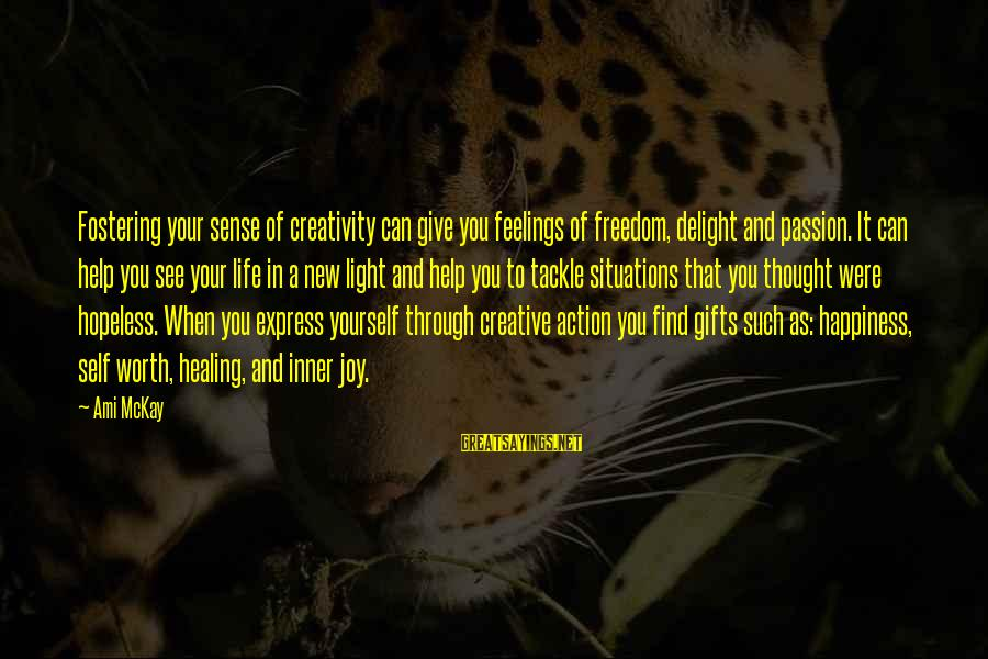 Life Situations Sayings By Ami McKay: Fostering your sense of creativity can give you feelings of freedom, delight and passion. It