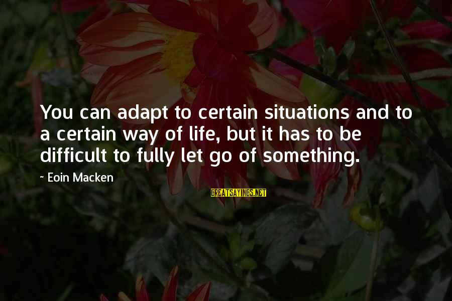 Life Situations Sayings By Eoin Macken: You can adapt to certain situations and to a certain way of life, but it