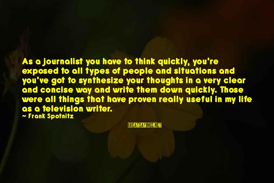 Life Situations Sayings By Frank Spotnitz: As a journalist you have to think quickly, you're exposed to all types of people