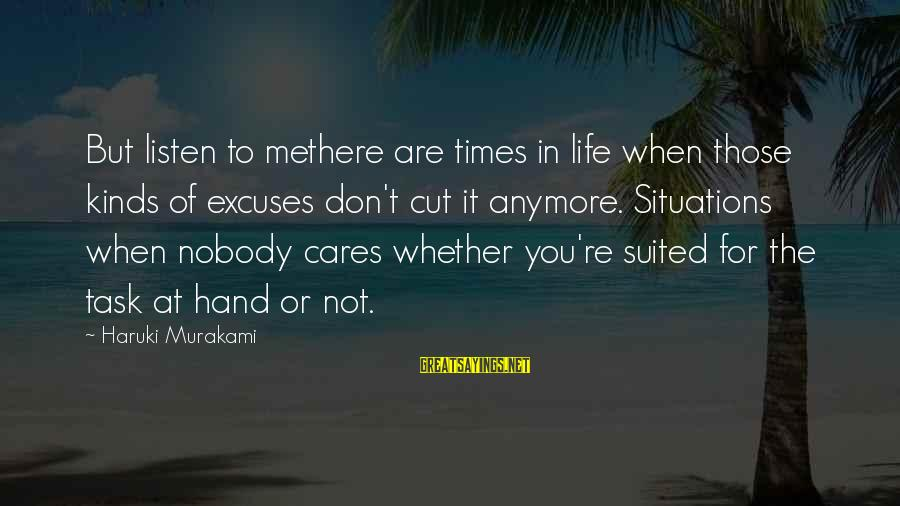 Life Situations Sayings By Haruki Murakami: But listen to methere are times in life when those kinds of excuses don't cut