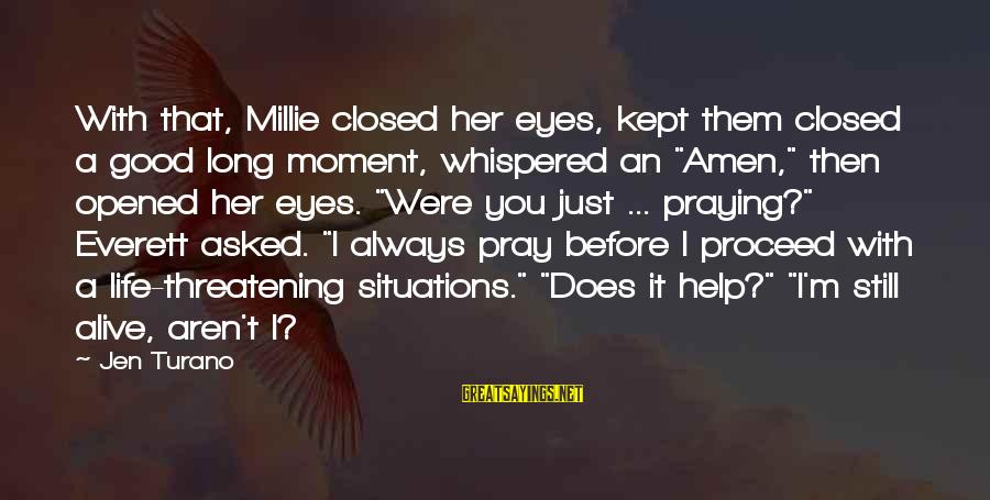 Life Situations Sayings By Jen Turano: With that, Millie closed her eyes, kept them closed a good long moment, whispered an