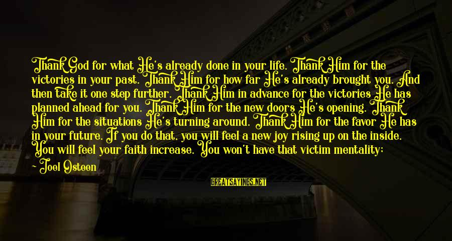 Life Situations Sayings By Joel Osteen: Thank God for what He's already done in your life. Thank Him for the victories