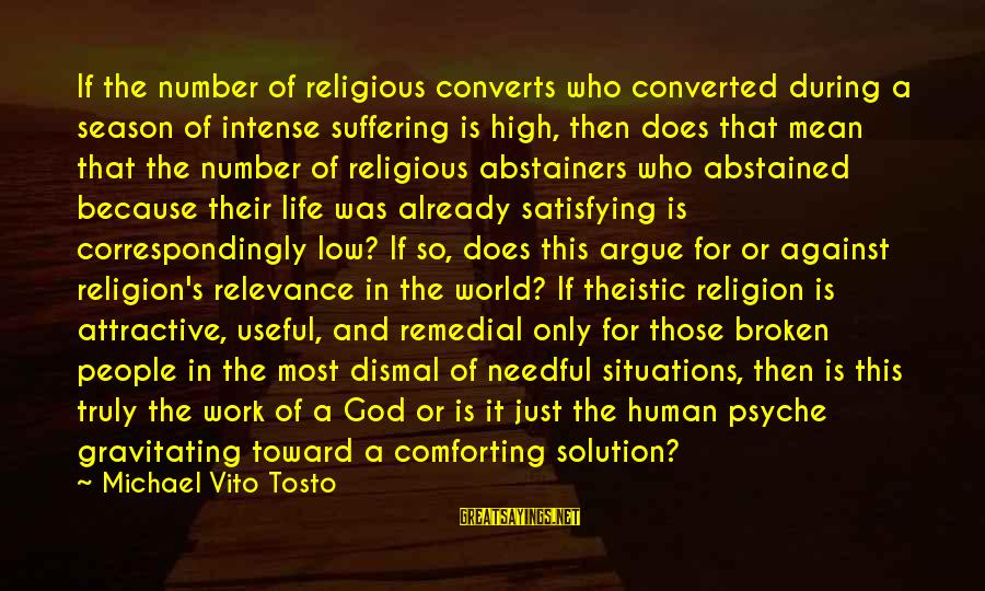 Life Situations Sayings By Michael Vito Tosto: If the number of religious converts who converted during a season of intense suffering is