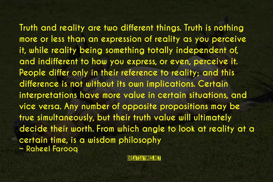 Life Situations Sayings By Raheel Farooq: Truth and reality are two different things. Truth is nothing more or less than an