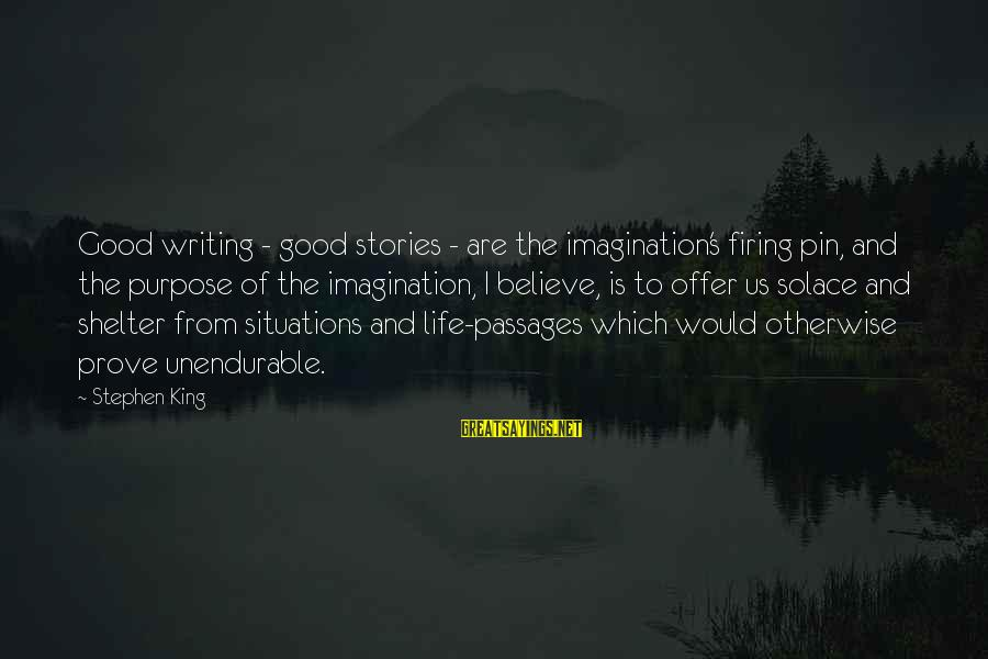 Life Situations Sayings By Stephen King: Good writing - good stories - are the imagination's firing pin, and the purpose of