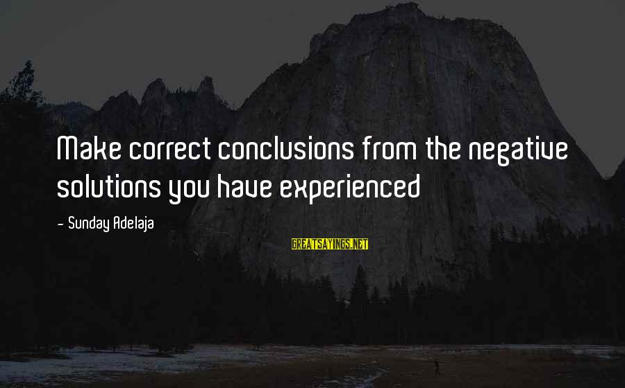Life Situations Sayings By Sunday Adelaja: Make correct conclusions from the negative solutions you have experienced