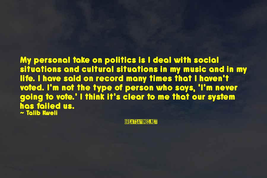 Life Situations Sayings By Talib Kweli: My personal take on politics is I deal with social situations and cultural situations in