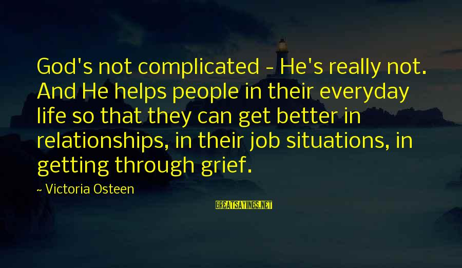 Life Situations Sayings By Victoria Osteen: God's not complicated - He's really not. And He helps people in their everyday life