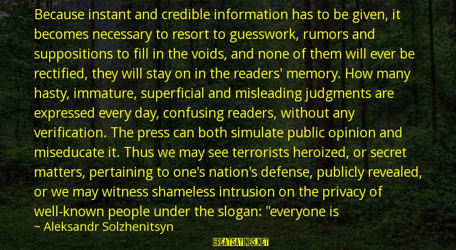 Life Slogan Sayings By Aleksandr Solzhenitsyn: Because instant and credible information has to be given, it becomes necessary to resort to