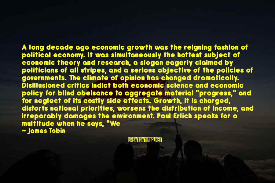 Life Slogan Sayings By James Tobin: A long decade ago economic growth was the reigning fashion of political economy. It was