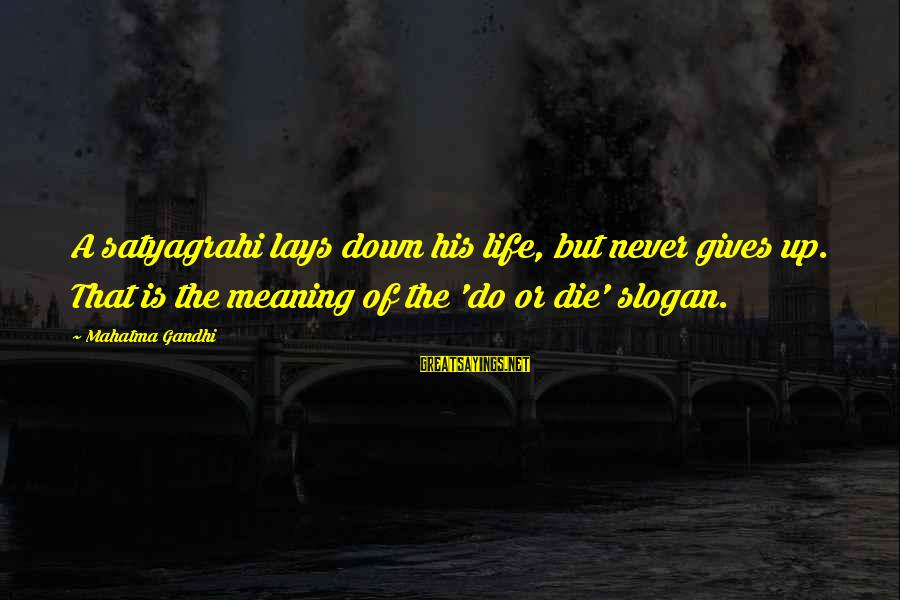 Life Slogan Sayings By Mahatma Gandhi: A satyagrahi lays down his life, but never gives up. That is the meaning of
