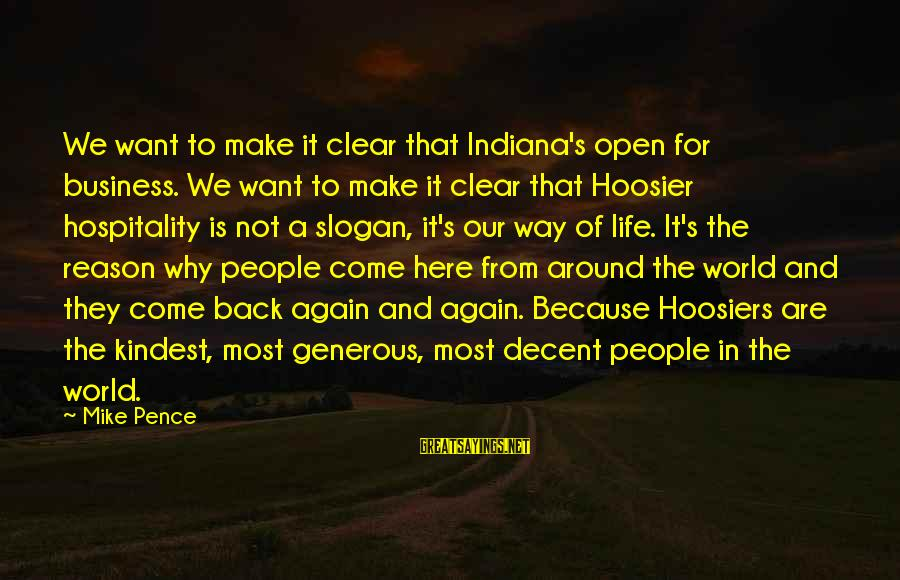Life Slogan Sayings By Mike Pence: We want to make it clear that Indiana's open for business. We want to make