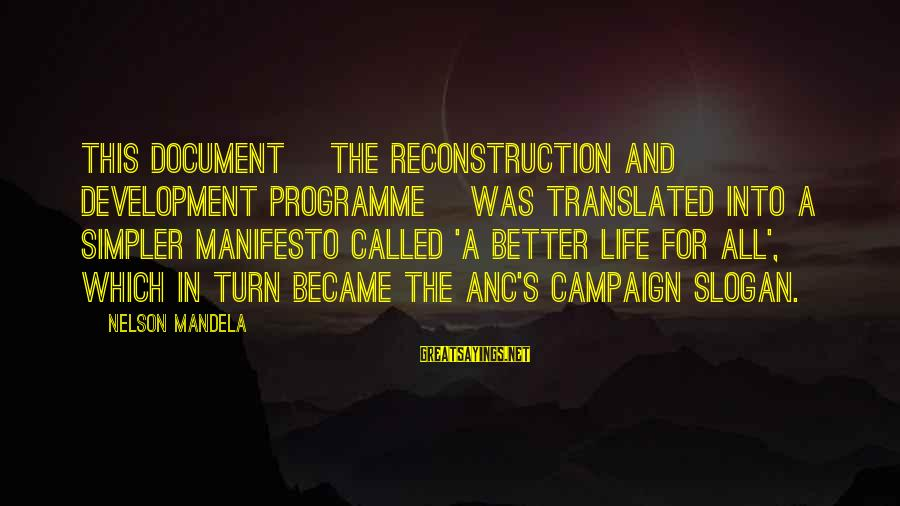 Life Slogan Sayings By Nelson Mandela: This document [the Reconstruction and Development Programme] was translated into a simpler manifesto called 'A