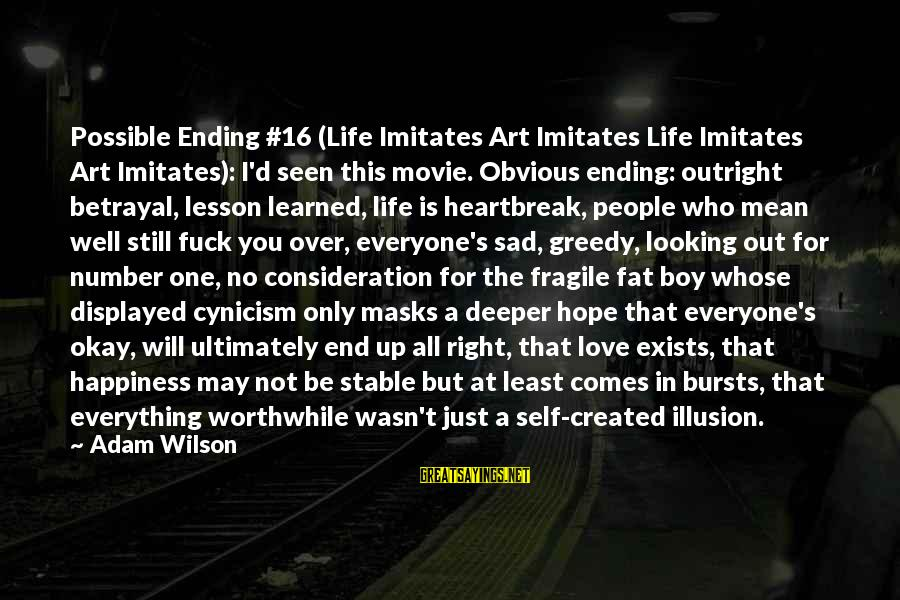 Life Stable Sayings By Adam Wilson: Possible Ending #16 (Life Imitates Art Imitates Life Imitates Art Imitates): I'd seen this movie.