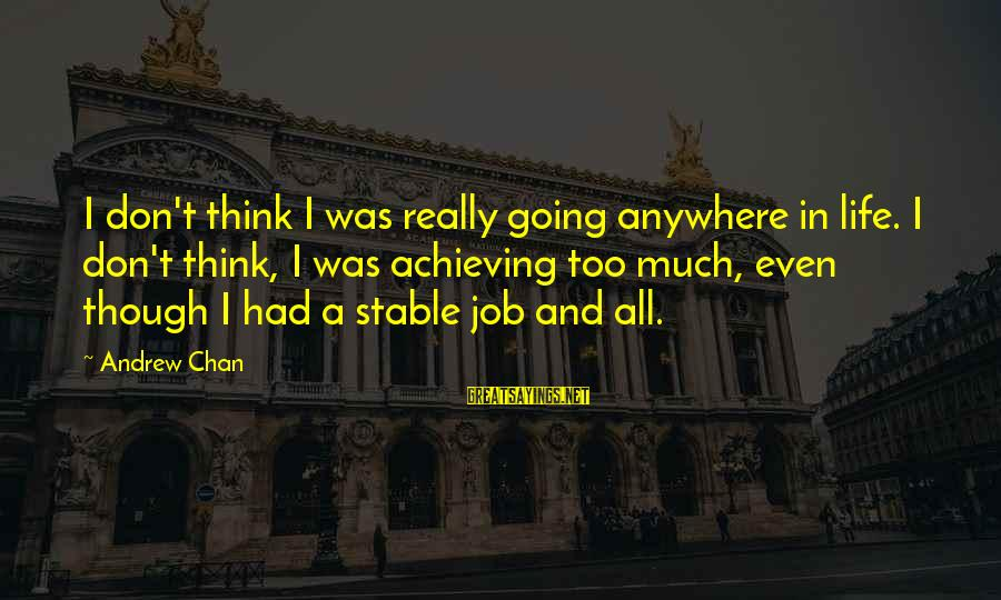 Life Stable Sayings By Andrew Chan: I don't think I was really going anywhere in life. I don't think, I was