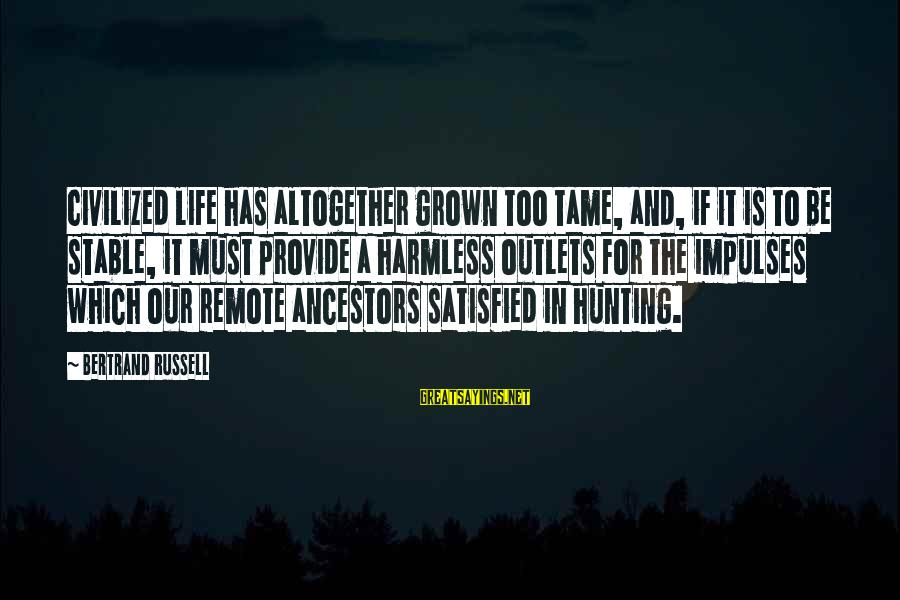 Life Stable Sayings By Bertrand Russell: Civilized life has altogether grown too tame, and, if it is to be stable, it