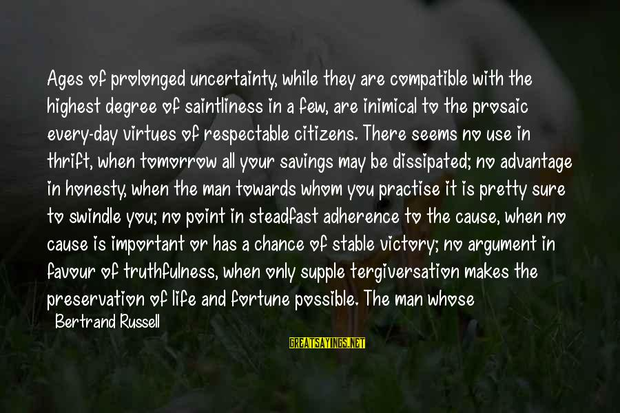 Life Stable Sayings By Bertrand Russell: Ages of prolonged uncertainty, while they are compatible with the highest degree of saintliness in