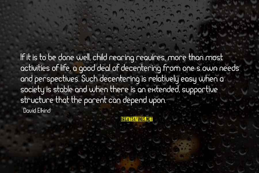 Life Stable Sayings By David Elkind: If it is to be done well, child-rearing requires, more than most activities of life,