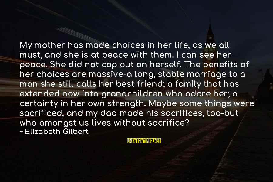 Life Stable Sayings By Elizabeth Gilbert: My mother has made choices in her life, as we all must, and she is
