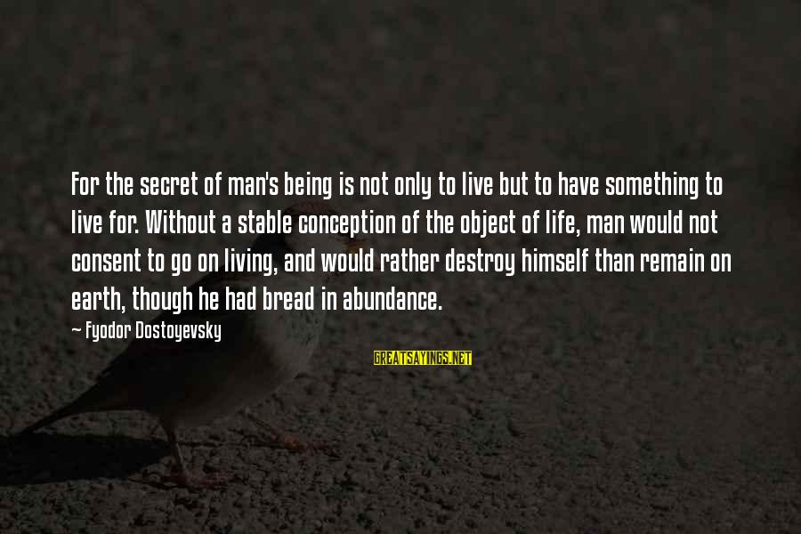 Life Stable Sayings By Fyodor Dostoyevsky: For the secret of man's being is not only to live but to have something