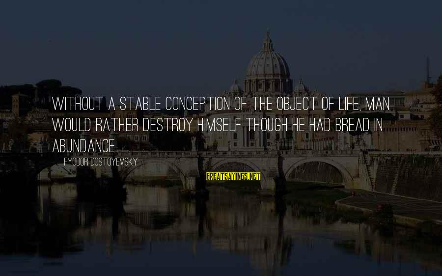 Life Stable Sayings By Fyodor Dostoyevsky: Without a stable conception of the object of life, man would rather destroy himself though